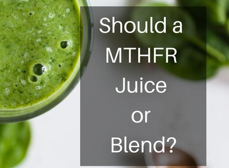 Should a MTHFR Juice or Blend?