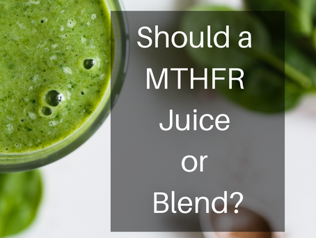 Should a MTHFR Juice or Blend?