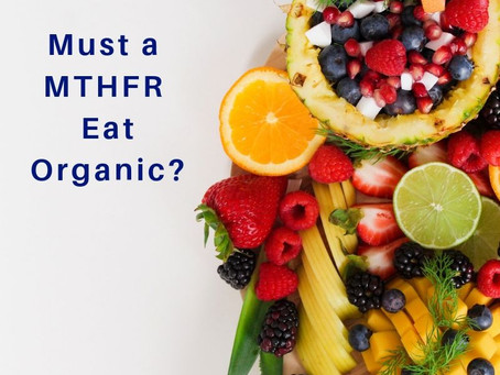 Must a MTHFR Eat Organic?