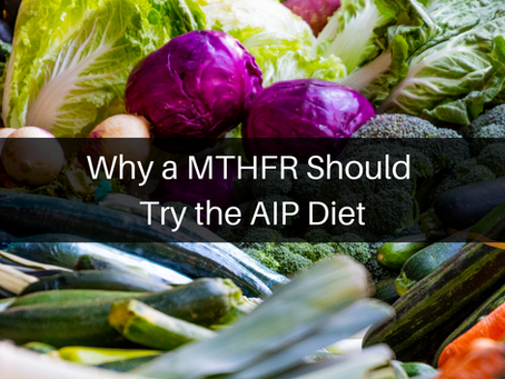 Why a MTHFR Should Try the AIP Diet