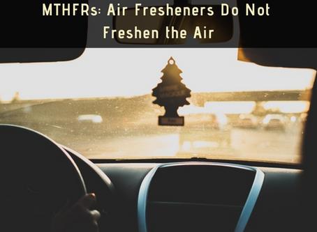MTHFRs: Air Fresheners Do Not Freshen the Air
