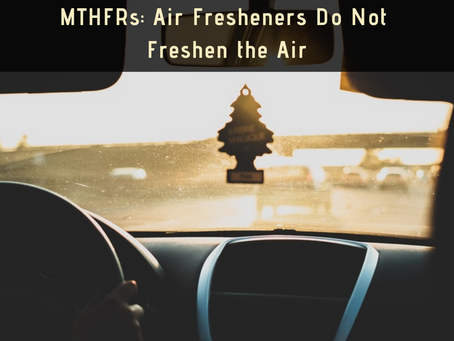 MTHFRs: Air Fresheners Do Not Freshen the Air
