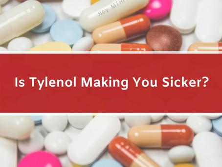 Is Tylenol Making You Sicker?