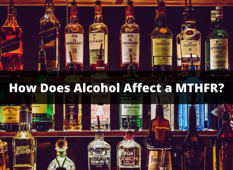 How Does Alcohol Affect a MTHFR?