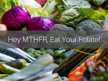 Hey MTHFR, Eat Your Folate!