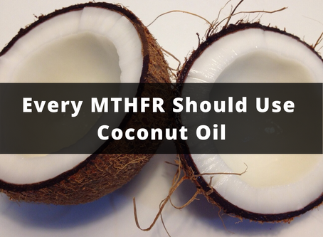 Every MTHFR Should Use Coconut Oil