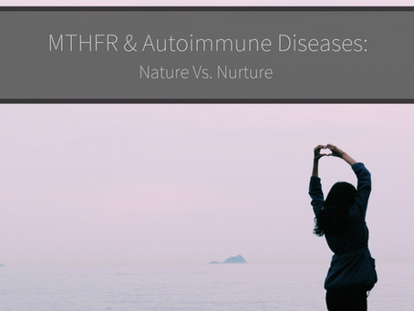MTHFR & Autoimmune Diseases:  Nature Vs. Nurture