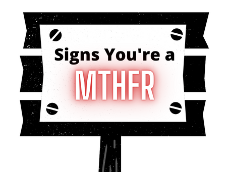 Signs You're a MTHFR