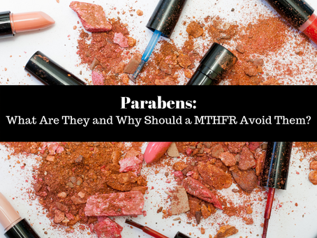 Parabens: What Are They and Why Should a MTHFR Avoid Them?