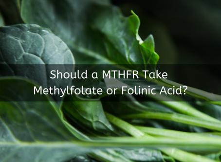 Should a MTHFR Take Methylfolate or Folinic Acid?
