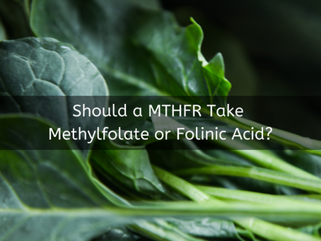 Should a MTHFR Take Methylfolate or Folinic Acid?
