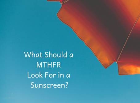What Should a MTHFR Look For in a Sunscreen?