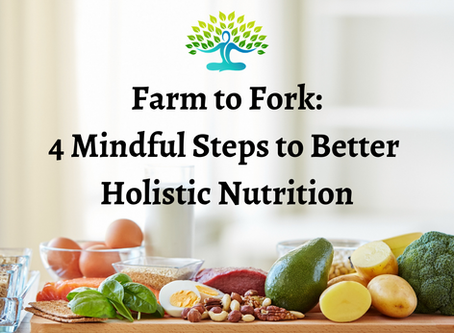 Farm to Fork: Four Mindful Steps to Better Holistic Nutrition