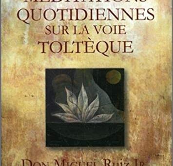 """Livre """"Méditations quotidiennes sur la voie Toltèque"""" De Don Miguel Ruiz Jr."""