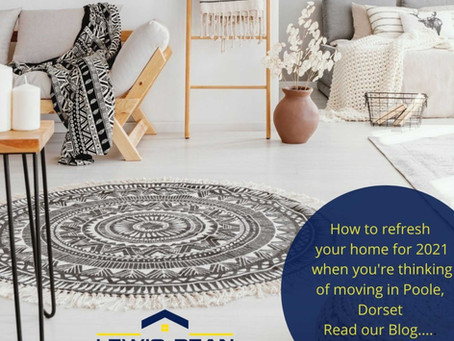HOW TO REFRESH YOUR HOME FOR 2021 WHEN YOU'RE THINKING OF MOVING HOME IN POOLE, DORSET