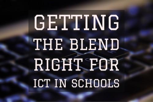 Getting the blend right for ICT in schools