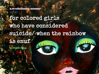 Please Join Us For A Revolutionary Summer's Production of for colored girls who have considered