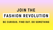 Fashion Revolution Week 2017 - what, when and why