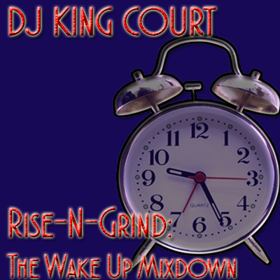 DJ King Court-Rise-N-Grind- The Wake Up Mixdown- 3-31-15.jpg