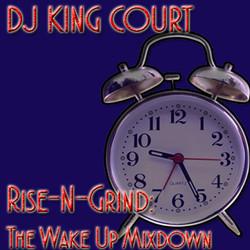 DJ King Court-Rise-N-Grind- The Wake Up Mixdown- 3-31-15.jpg