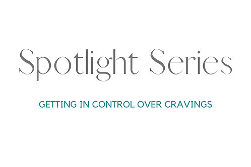 Spotlight Series: Getting in Control Over Food and Cravings