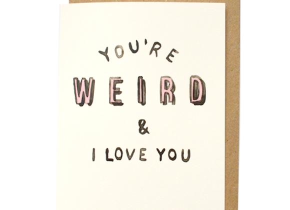 You're Weird Greeting Card