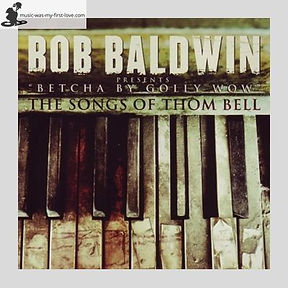 Bob Baldwin - Betcha By Golly Wow  - The Songs Of Thom Bell