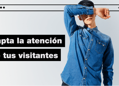 Cómo captar la atención de tus visitantes en tu página web.