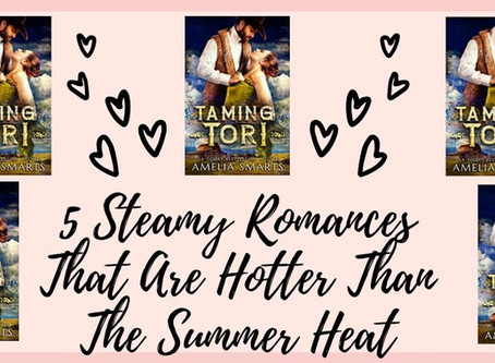 5 Steamy Romances That Are Hotter Than The Summer Heat