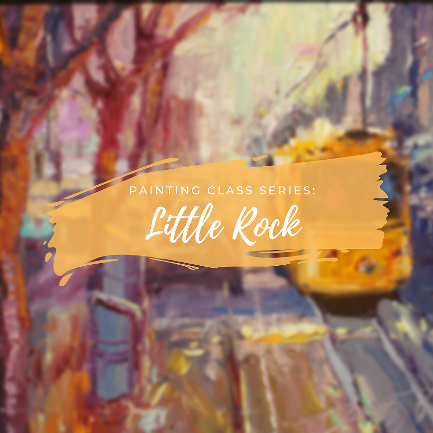 Painting Class Series: Little Rock
