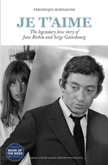 Je T Aime The Legendary Love Story Of Jane Birkin And Serge Gainsbourg