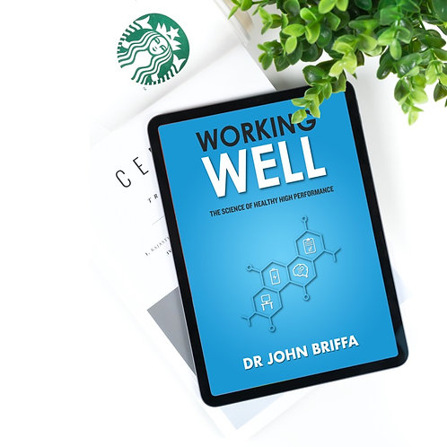 Working Well - The Science of Healthy High Performance (pdf) by Dr John Briffa