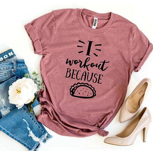 I Workout Because Tacos T-shirt