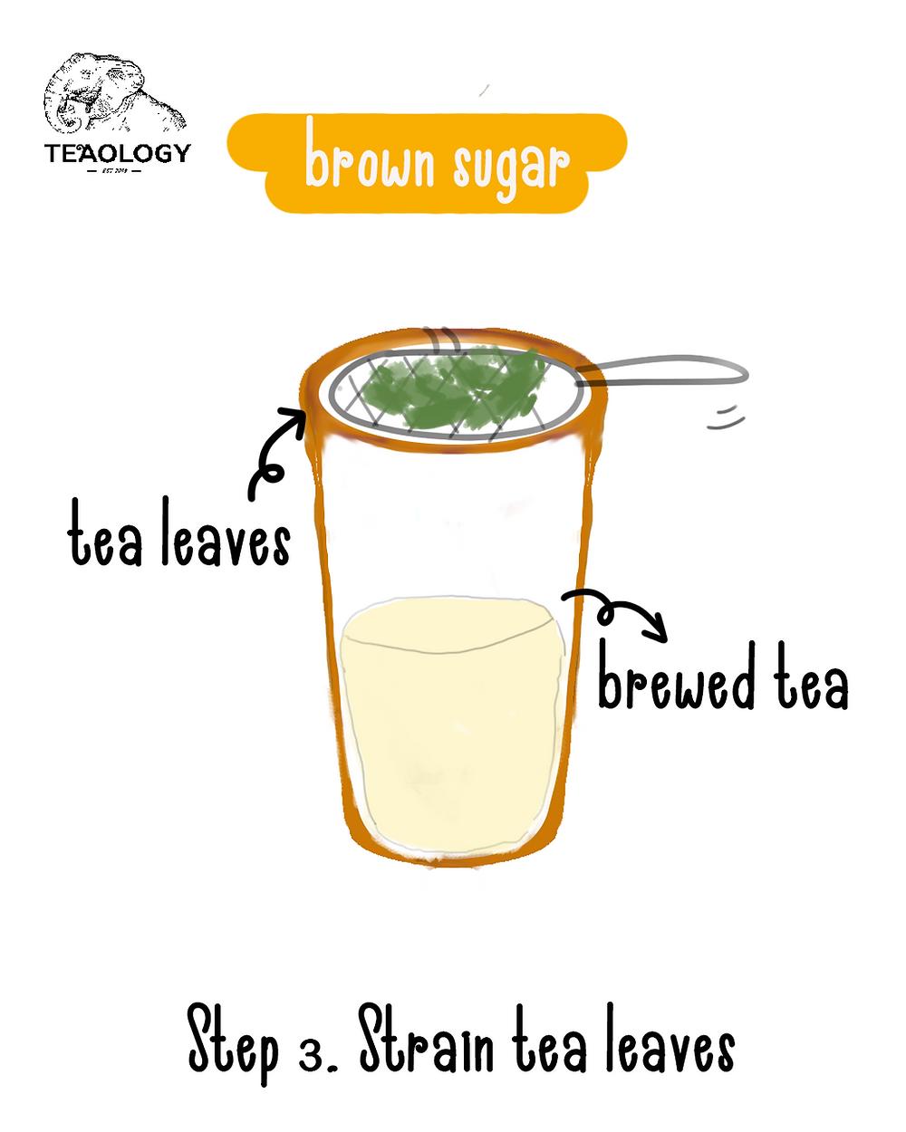 Step 3 to make brown sugar boba - Strain tea leaves