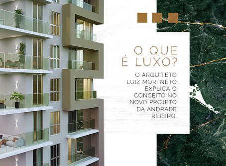 O que é luxo? Arquiteto Luiz Mori Neto explica o conceito no novo projeto da Andrade Ribeiro