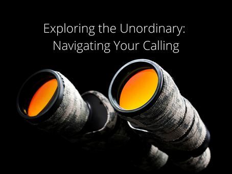 Exploring the Unordinary: Navigating Your Calling