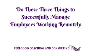 Employees Working Remotely? Do These Three Things to Ensure They Remain Engaged