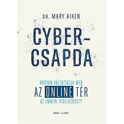 Mary Aiken: Cybercsapda - hogyan változtatja meg az online tér az emberi visel..