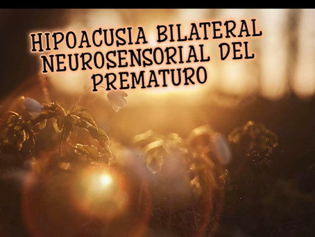 HIPOACUSIA BILATERAL NEUROSENSORIAL DEL PREMATURO.