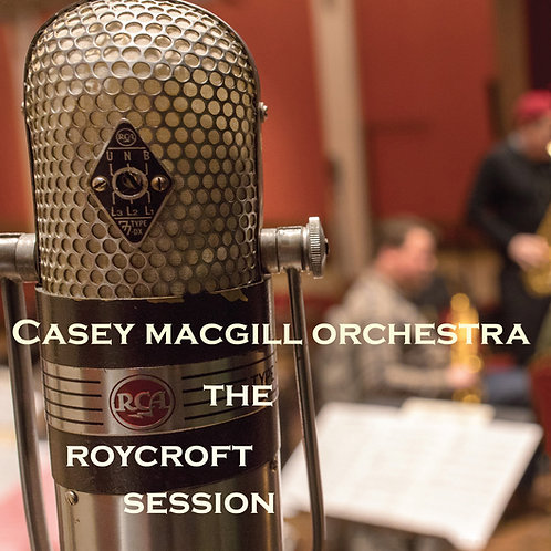 The Roycroft Session by Casey MacGill Orchestra