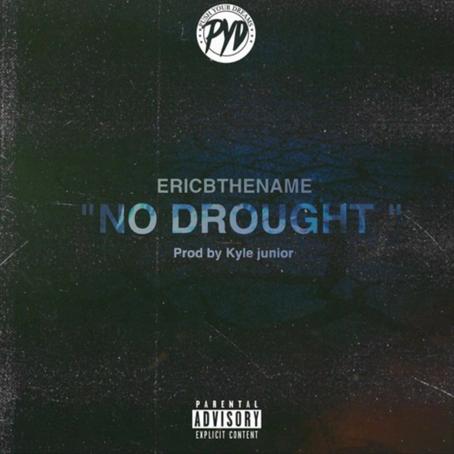"""[Song Spotlight] EricBTheName - """"No Drought"""""""