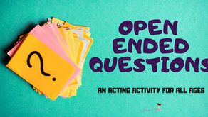 Open Ended Questions- An Acting Activity for All Ages