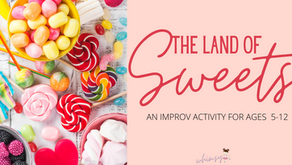 The Land of Sweets- An Improv Activity for Ages 5-12