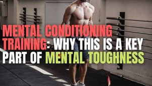 Mental Conditioning Training: Why this is a KEY part of mental toughness