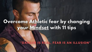 Overcome Athletic fear by changing your Mindset with 11 tips