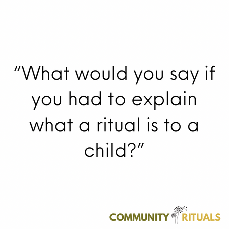 What would you say if you had to explain what a ritual is to a child?