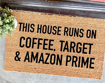 This house runs on Coffee Target & Amazon Prime Doormat