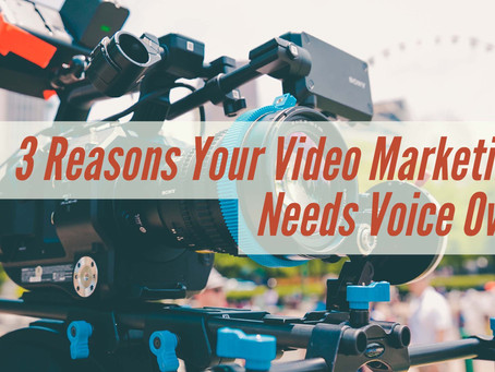3 Reasons Your Video Marketing Needs Voice Over