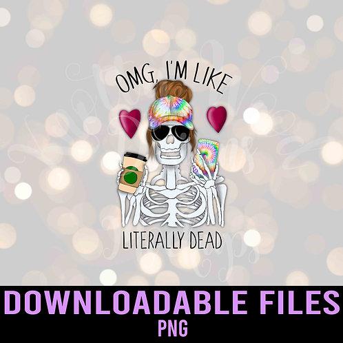 OMG I'm Like Literally Dead Skeleton PNG - Downloadable File