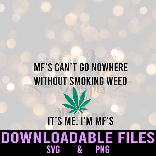 It's Me. I'm MF (Smoke Weed SVG) - Downloadable File